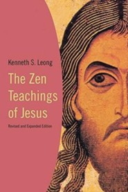 The Zen Teachings of Jesus Revised and Exp Edition  -     By: Kenneth S. Leong