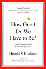 How Good Do We Have to Be?: A New Understanding of Guilt and Forgiveness  -     By: Harold S. Kushner