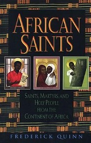 African Saints: Saints, Martyrs, and Holy People from the Continent of Africa