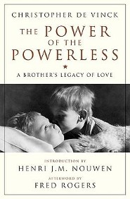 The Power of the Powerless: A Brother's Legacy of Love  -     By: Christopher De Vinck, Fred Rogers, Henri J.M. Nouwen