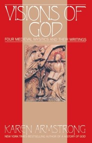Visions of God: Four Medieval Mystics             Writings  -     By: Karen Armstrong