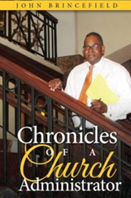 Chronicles of a Church Administrator  -     By: John Brincefield