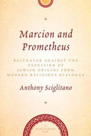Marcion and Prometheus: Balthasar Against the Expulsion of Jewish Origins from Modern Religious Thought