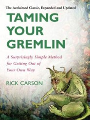 Taming Your Gremlin (Revised Edition): A Surprisingly Simple Method for Getting Out of Your Own Way Revised Edition  -     By: Rick Carson