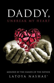 Daddy, Unbreak My Heart  -     By: Latoya Nashae'