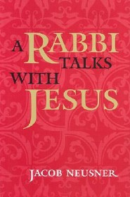 A Rabbi Talks with Jesus Revised Edition  -     By: Jacob Neusner, Donald Harman Akenson