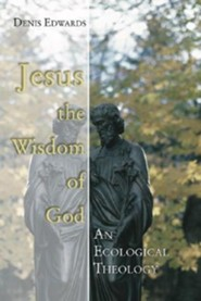 Jesus the Wisdom of God: An Ecological Theology  -     By: Denis Edwards