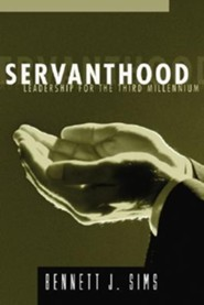 Servanthood: Leadership for the Third Millennium  -     By: Bennett J. Sims