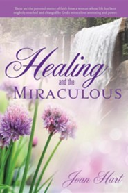 Healing and the Miraculous  -     By: Joan Hart
