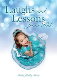 Laughs and Lessons from Kids  -     By: Shirley Yokley-Smith