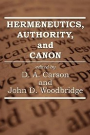 Hermeneutics, Authority, and Canon  -     Edited By: D. A. Carson, John D. Woodbridge     By: D. A. Carson(ED.) & John D. Woodbridge(ED.)