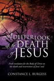 A Deeper Look Into the Death of Jesus  -     By: Constance L. Burgess