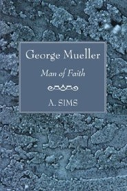 George Mueller Man of Faith  -     Edited By: A. Sims     By: A. Sims(ED.)