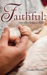 Faithful: Even After Losing a Child  -     By: Christine Weisman