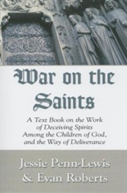 War on the Saints: A Text Book on the Work of Deceiving Spirits Among the Children of God, and the Way of Deliverance, Edition 0006  -     By: Jessie Penn-Lewis, Evan Roberts