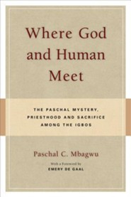 Where God and Human Meet: The Pascal Mystery, Priesthood and Sacrifice Among Ibgos