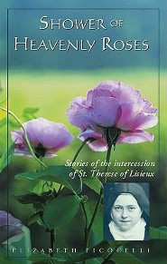 Shower of Heavenly Roses: Stories of Intercession of St. Therese of Lisieux  -     By: Elizabeth Ficocelli