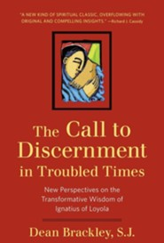 The Call to Discernment in Troubled Times: New Perspectives on the Transformative Wisdom of Ignatius of Loyola  -     By: Dean Brackley S.J.