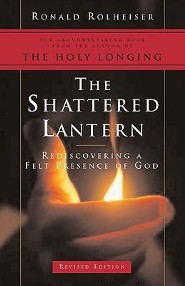 The Shattered Lantern: Rediscovering a Felt Presence of God   -     By: Ronald Rolheiser