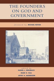 The Founders on God and Government  -     Edited By: Daniel Dreisbach, Jeffry Morrison, Mark Hall     By: Daniel Dreisbach(ED.), Jeffry Morrison(ED.) & Mark Hall(ED.)