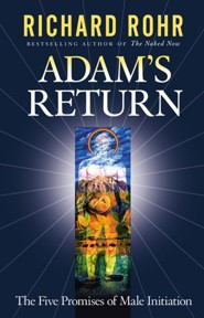 Adam's Return: The Five Promises of Male Initiation  -     By: Richard Rohr