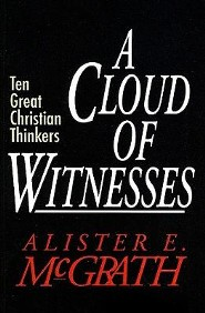 A Cloud of Witnesses: Ten Great Christian Thinkers  -     By: Alister E. McGrath
