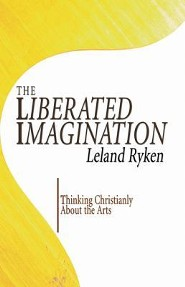 The Liberated Imagination: Thinking Christianly about the Arts  -     By: Leland Ryken