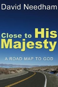 Close to His Majesty: A Road Map to God  -     By: David Needham