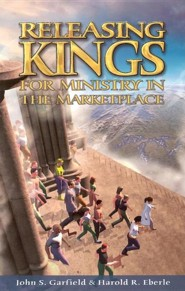 Releasing Kings for Ministry in the Marketplace  -     By: John S. Garfield, Harold R. Eberle