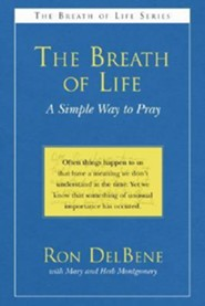 The Breath of Life: A Simple Way to Pray  -     By: Ron DelBene, Mary Montgomery, Herb Montgomery