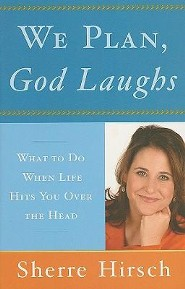 We Plan, God Laughs: 10 Steps to Finding Your Divine Path When Life Is Not Turning Out Like You Wanted  -     By: Sherre Hirsch