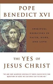 The Yes of Jesus Christ: Spiritual Exercises in Faith, Hope, and Love  -     By: Pope Benedict XVI