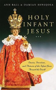 Holy Infant Jesus: Stories, Devotions, and Pictures of the Holy Child Around the World  -     By: Ann Ball, Damian Hinojosa