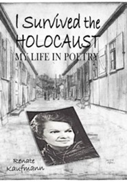 I Survived the Holocaust: My Life in Poetry  -     By: Renate Kaufmann