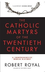 The Catholic Martyrs of the Twentieth Century: A Comprehensive World History  -     By: Robert Royal