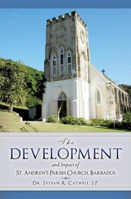 The Development and Impact of St. Andrew's Parish Church, Barbados  -     By: Dr. Sylvan R. Catwell