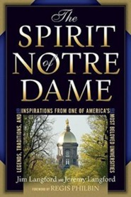 The Spirit of Notre Dame: Legends, Traditions, and Inspirations from One of America's Most Beloved Universities  -     By: Jim Langford, Jeremy Langford, John I. Jenkins