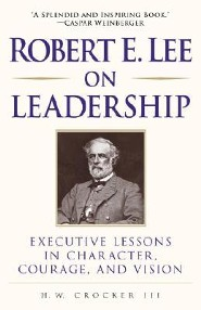 Robert E. Lee on Leadership: Executive Lessons in Character, Courage, and Vision  -     By: H.W. Crocker III, Ed Goldman