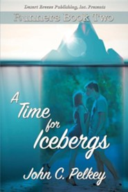 A Time for Icebergs  -     By: John C. Pelkey