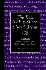 The Best Thing Since Sliced Bread: Cliches: What They Mean And Where They Came From  -     By: Patrick Scrivenor
