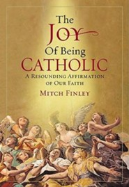 The Joy of Being Catholic: A Resounding Affirmation of Our Faith  -     By: Mitch Finley