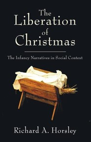 The Liberation of Christmas: The Infancy Narratives in Social Context  -     By: Richard Horsley