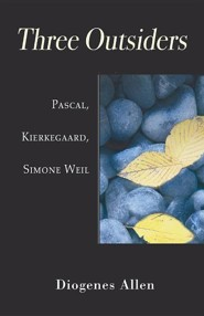 Three Outsiders: Pascal, Kierkegaard, Simone Weil  -     By: Diogenes Allen