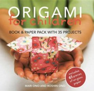 Origami for Children: 35 Easy-To-Follow Step-By-Step Projects [With 61 Pieces]  -     By: Mari Ono, Roshin Ono