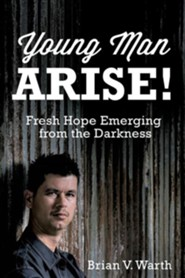 Young Man Arise!  -     By: Brian V. Warth