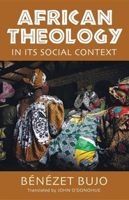 African Theology in Its Social Context  -     By: Benezet Bujo, John O'Donohue