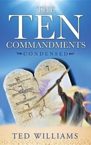 The Ten Commandments Condensed  -     By: Ted Williams