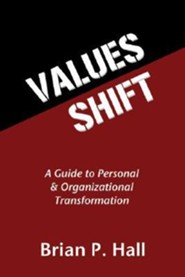 Values Shift: A Guide to Personal and Organizational Transformation  -     By: Brian P. Hall