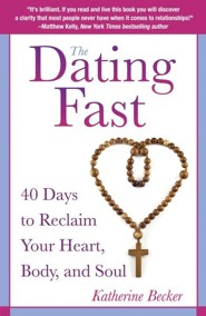 The Dating Fast: 40 Days to Reclaim Your Heart, Body, and Soul  -     By: Katherine Becker