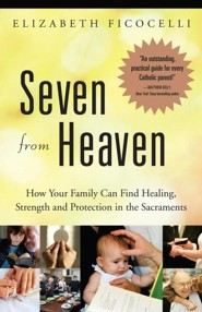 Seven from Heaven: How Your Family Can Find Healing, Strength and Protection in the Sacraments  -     By: Elizabeth Ficocelli